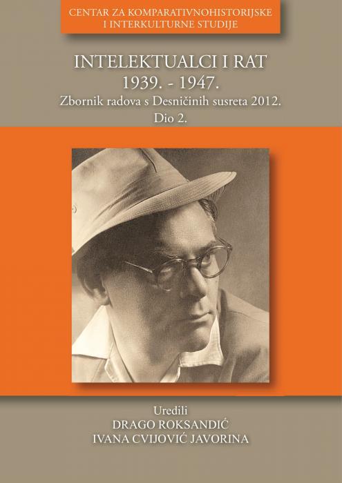 Korice Intelektualci i rat: 1939. – 1947.: zbornik radova s međunarodnog skupa Desničini susreti 2012. Dio 2.