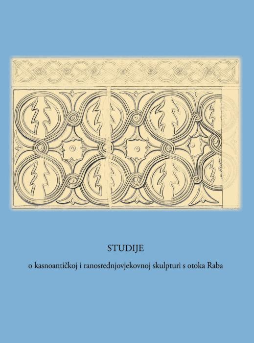 Korice Studije o kasnoantičkoj i ranosrednjovjekovnoj skulpturi s otoka Raba