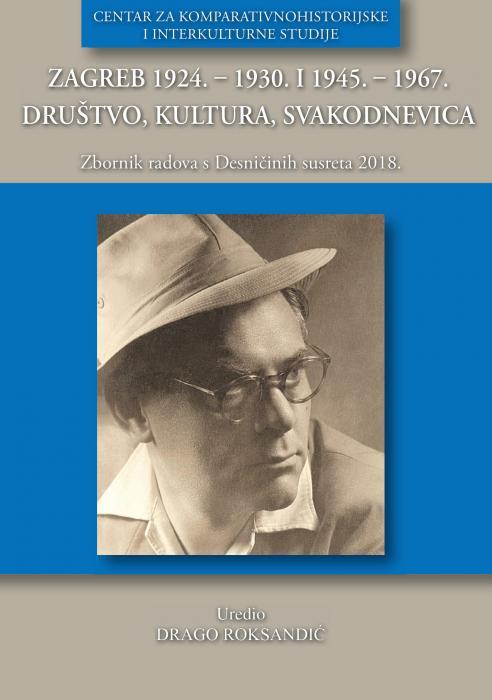 Korice Zagreb 1924. – 1930. i 1945. – 1967. Društvo, kultura, svakodnevica: Znanstveni skup s međunarodnim sudjelovanjem Desničini susreti 2018.