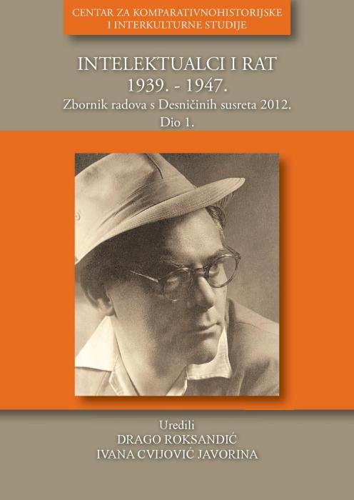 Korice Intelektualci i rat 1939. – 1947.: zbornik radova s međunarodnog skupa Desničini susreti 2012. Dio 1.
